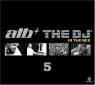 ATB: DJ 5 - In The Mix
