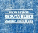 Mik, Vladimr & Mirek Kovk & DG: Reduta Blues