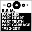R.E.M. : Part Lies Part Heart Part Truth Part Garbage 1982 - 2011