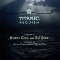 Royal Philharmonic Orchestra: Titanic Requiem (Composed by Robin Gibb & RJ Gibb)