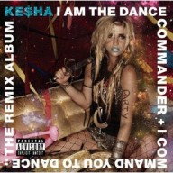 Kesha: I am the Dance Commander+I Command You to Dance: The Remix Album